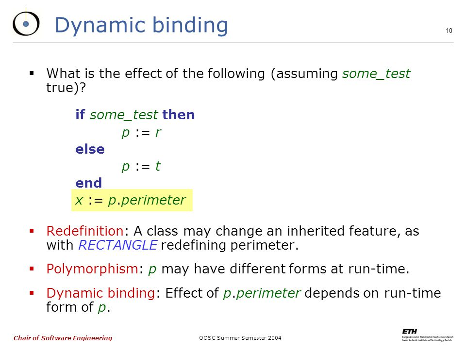 Chair of Software Engineering OOSC Summer Semester Dynamic binding  What is the effect of the following (assuming some_test true).