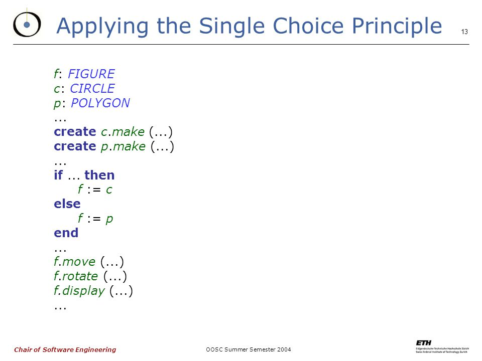 Chair of Software Engineering OOSC Summer Semester Applying the Single Choice Principle f: FIGURE c: CIRCLE p: POLYGON...