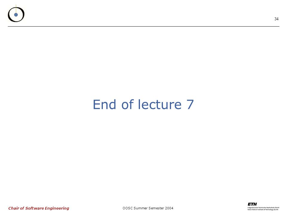 Chair of Software Engineering OOSC Summer Semester End of lecture 7