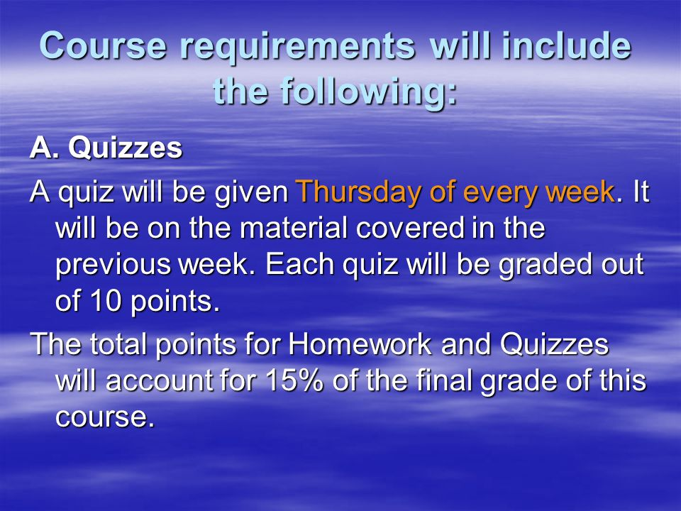 Course requirements will include the following: A.