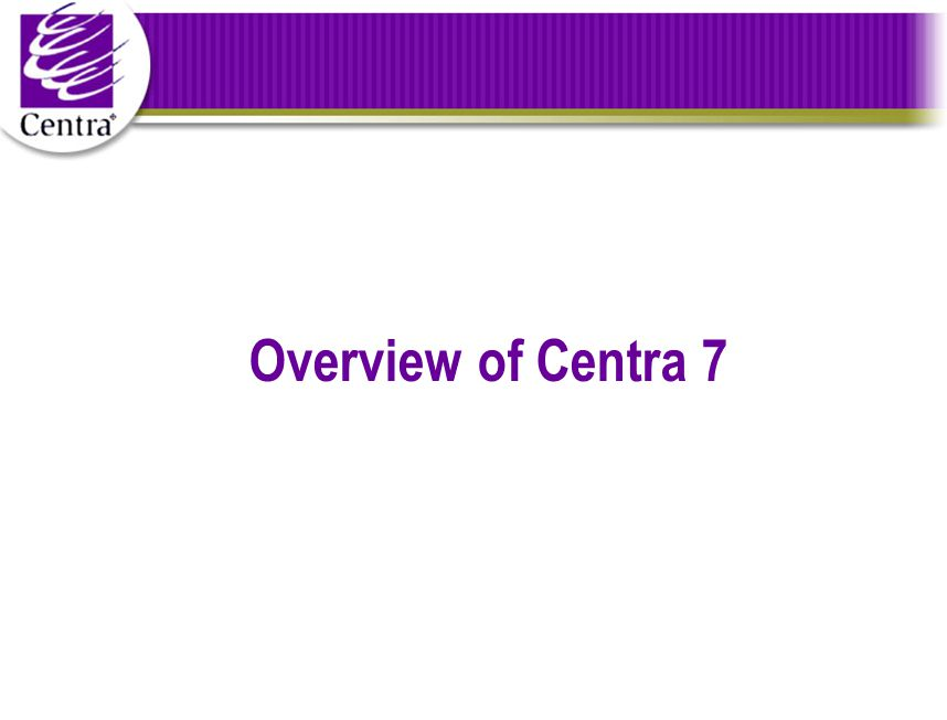 Overview of Centra 7