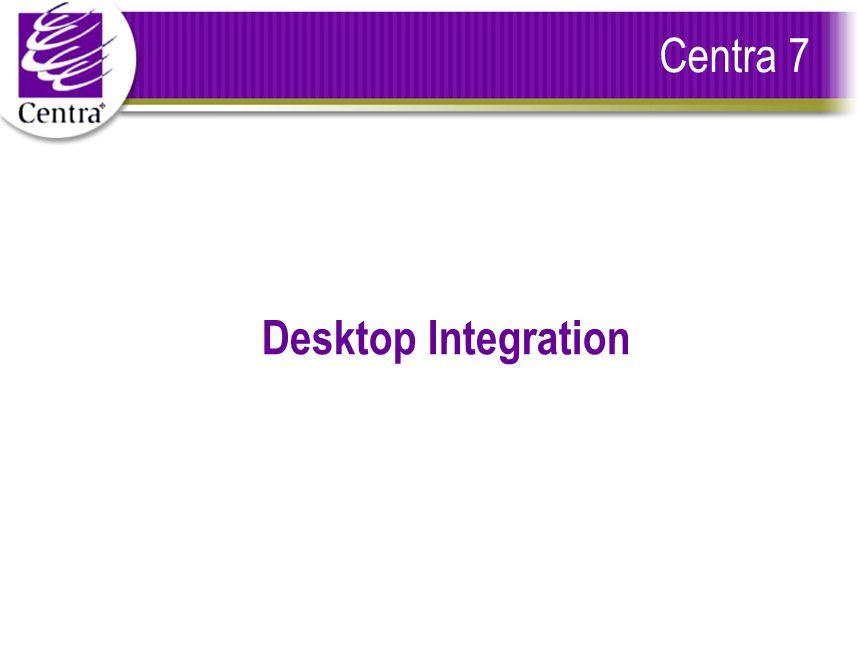 Centra 7 Desktop Integration
