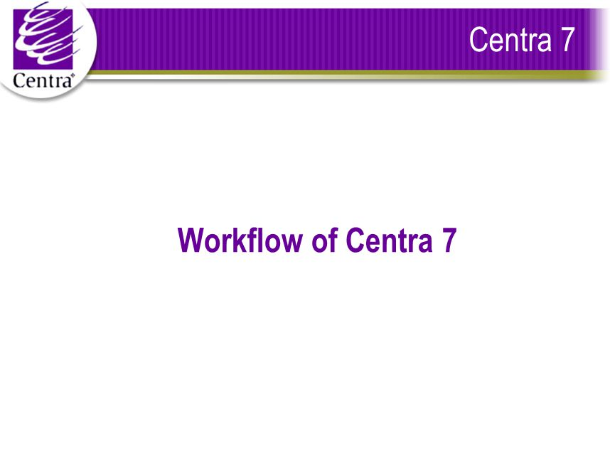 Centra 7 Workflow of Centra 7