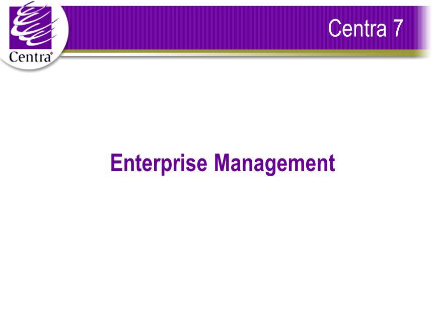 Centra 7 Enterprise Management