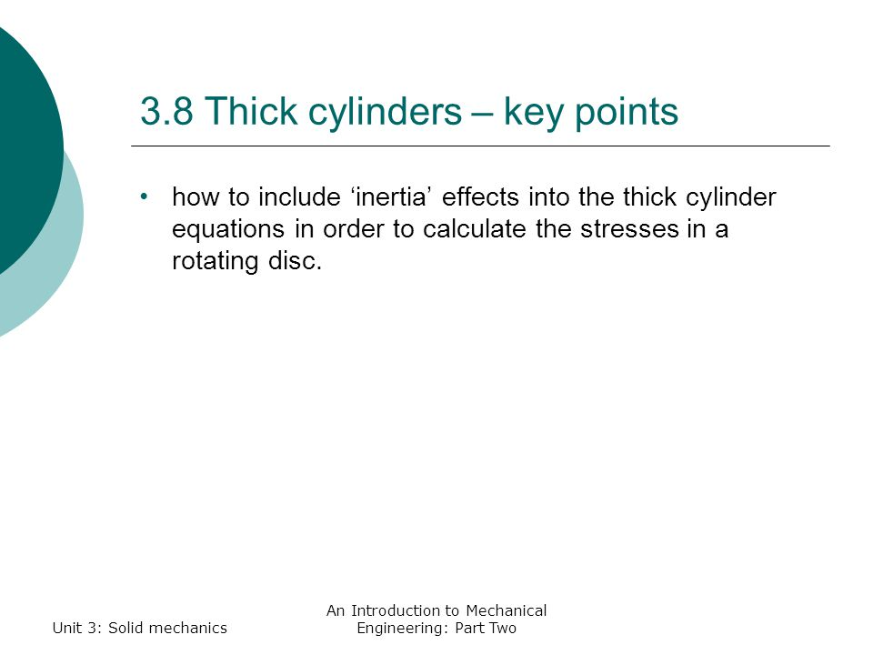 3.8 Thick cylinders – key points how to include 'inertia' effects into the thick cylinder equations in order to calculate the stresses in a rotating disc.