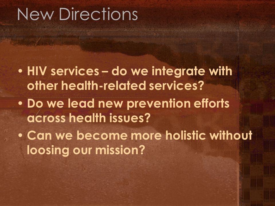 New Directions HIV services – do we integrate with other health-related services.