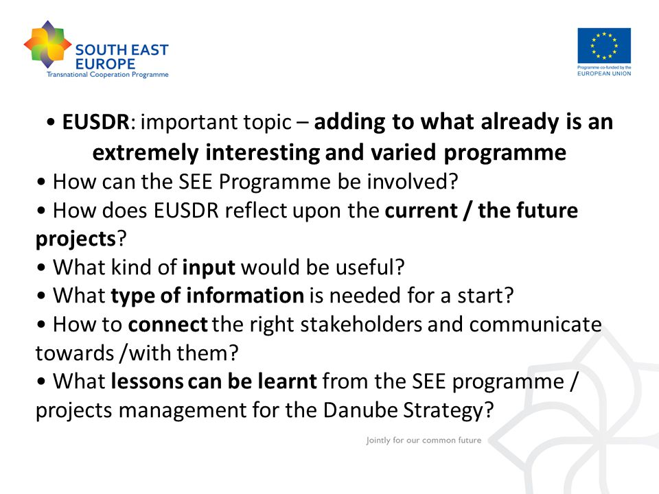 EUSDR: important topic – adding to what already is an extremely interesting and varied programme How can the SEE Programme be involved.