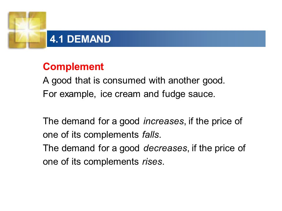 4.1 DEMAND Complement A good that is consumed with another good.