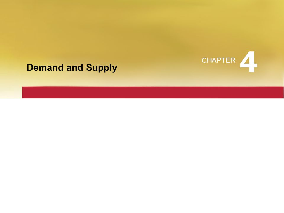 Demand and Supply CHAPTER 4