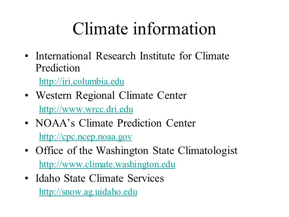 Climate information International Research Institute for Climate Prediction   Western Regional Climate Center   NOAA's Climate Prediction Center   Office of the Washington State Climatologist   Idaho State Climate Services