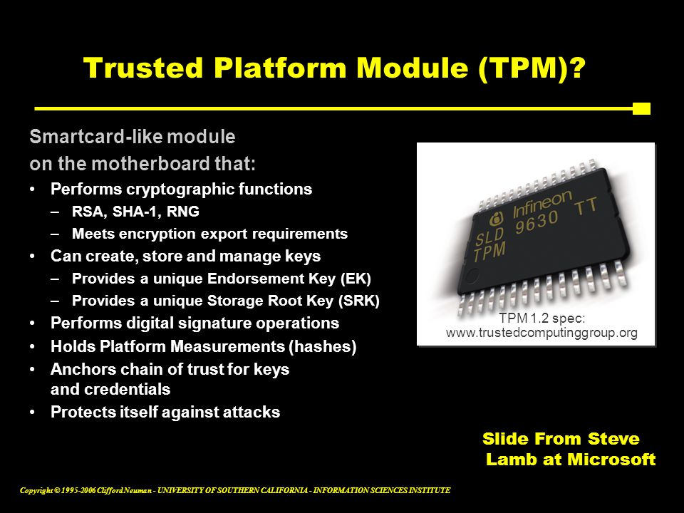 Copyright © Clifford Neuman - UNIVERSITY OF SOUTHERN CALIFORNIA - INFORMATION SCIENCES INSTITUTE Trusted Platform Module (TPM).