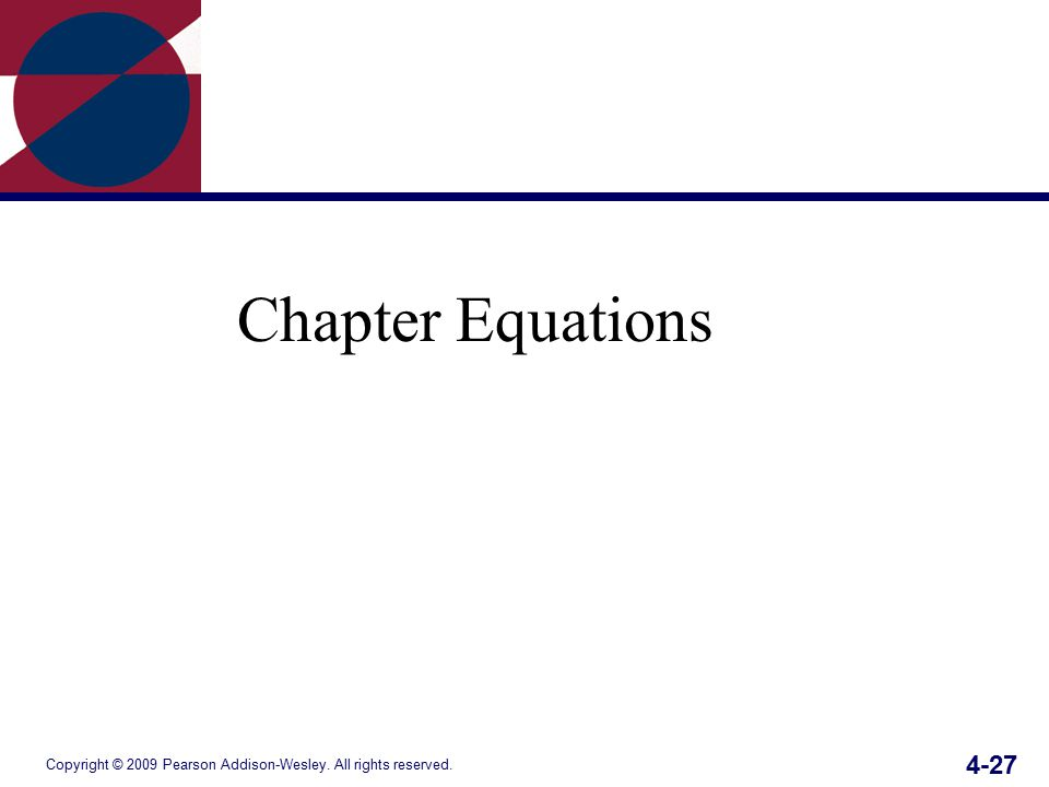 Copyright © 2009 Pearson Addison-Wesley. All rights reserved. 4-27 Chapter Equations