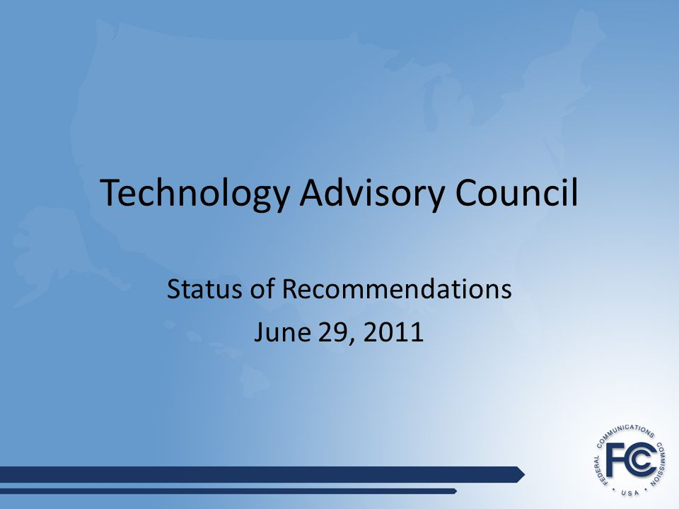 Technology Advisory Council Status of Recommendations June 29, 2011