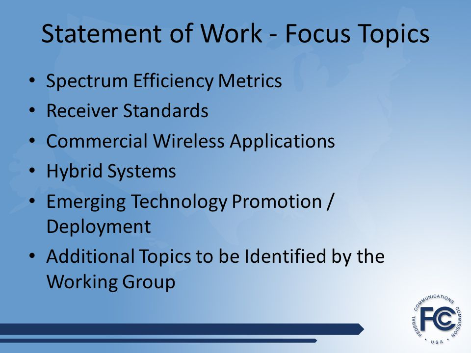 Statement of Work - Focus Topics Spectrum Efficiency Metrics Receiver Standards Commercial Wireless Applications Hybrid Systems Emerging Technology Promotion / Deployment Additional Topics to be Identified by the Working Group