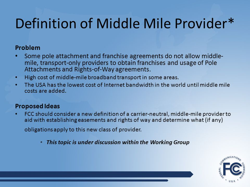 Definition of Middle Mile Provider* Problem Some pole attachment and franchise agreements do not allow middle- mile, transport-only providers to obtain franchises and usage of Pole Attachments and Rights-of-Way agreements.