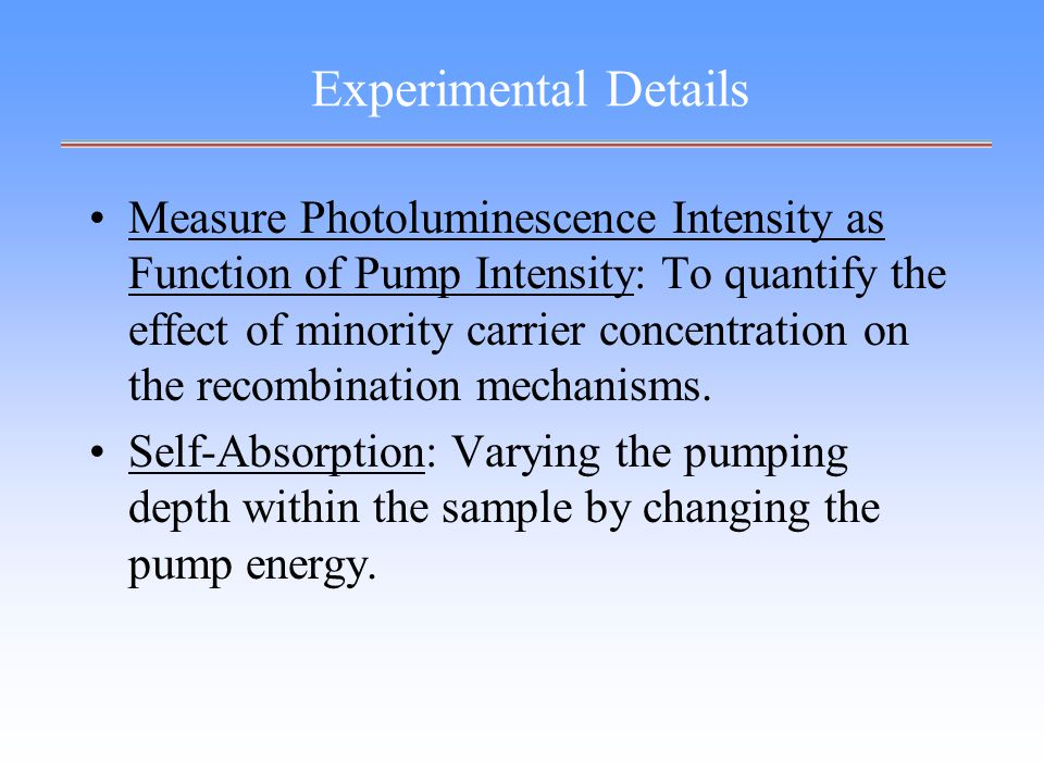 Experimental Details Measure Photoluminescence Intensity as Function of Pump Intensity: To quantify the effect of minority carrier concentration on the recombination mechanisms.