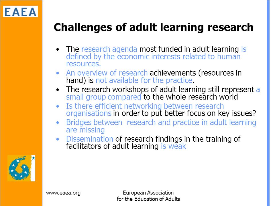 Association for the Education of Adults Challenges of adult learning research The research agenda most funded in adult learning is defined by the economic interests related to human resources.