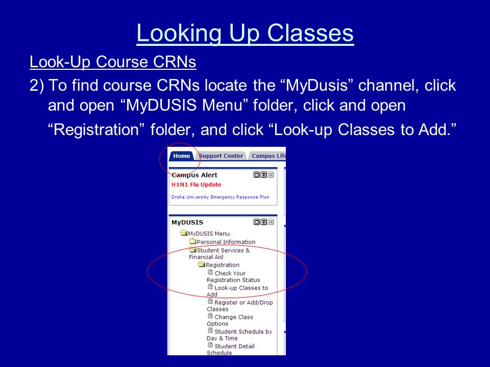 Looking Up Classes Look-Up Course CRNs 2) To find course CRNs locate the MyDusis channel, click and open MyDUSIS Menu folder, click and open Registration folder, and click Look-up Classes to Add.