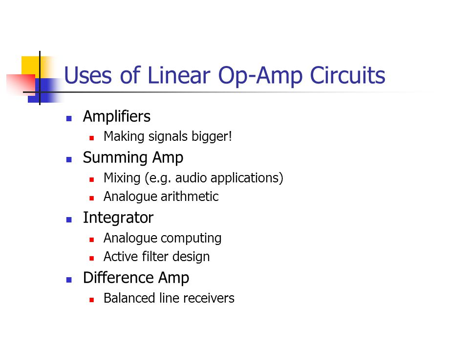 Uses of Linear Op-Amp Circuits Amplifiers Making signals bigger.