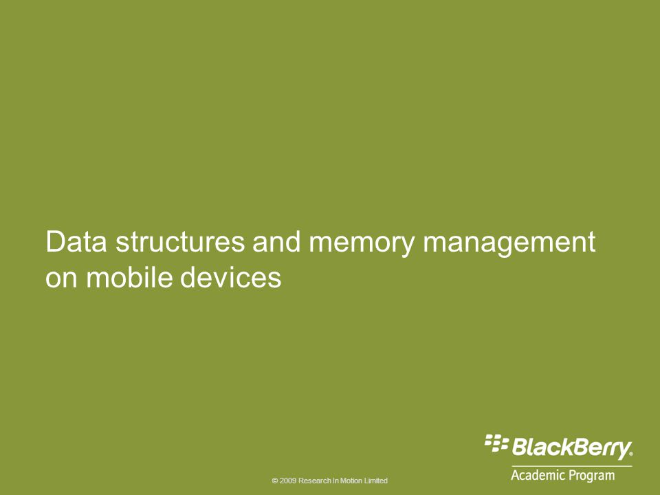 © 2009 Research In Motion Limited Data structures and memory management on mobile devices