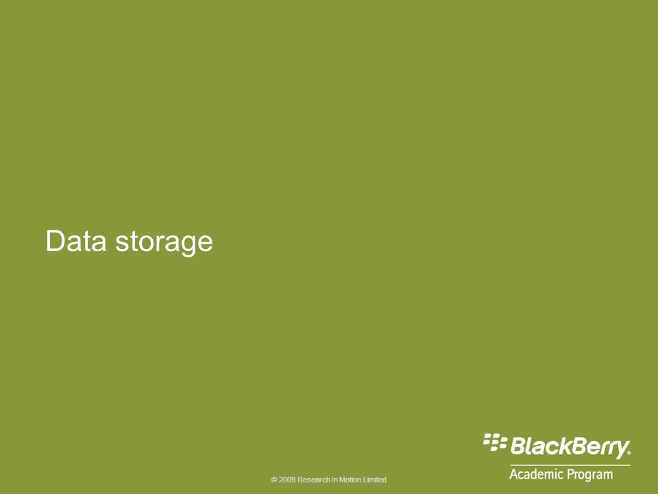 © 2009 Research In Motion Limited Data storage