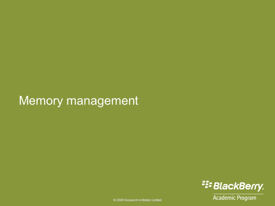 © 2009 Research In Motion Limited Memory management