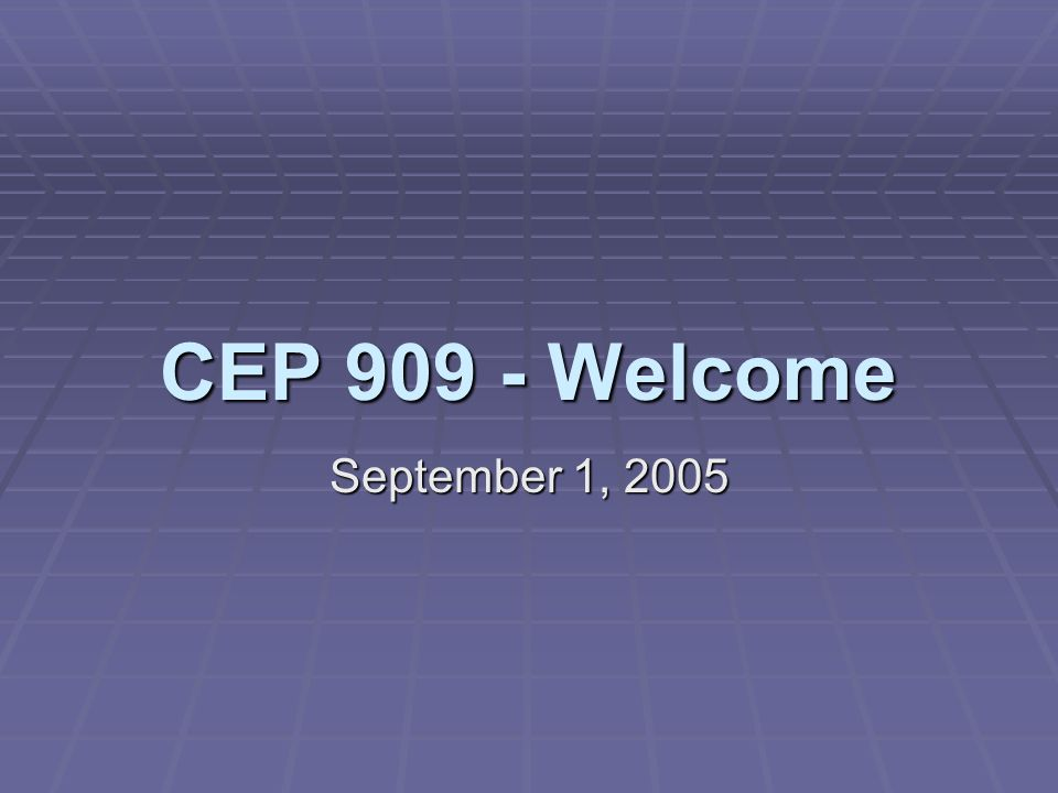 CEP Welcome September 1, 2005