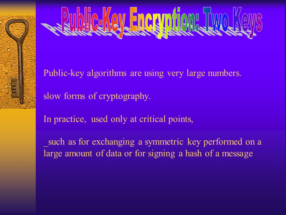 Public-key algorithms are using very large numbers.