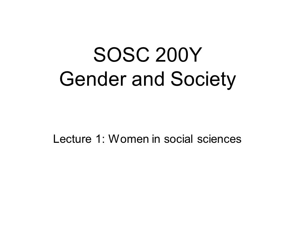SOSC 200Y Gender and Society Lecture 1: Women in social sciences