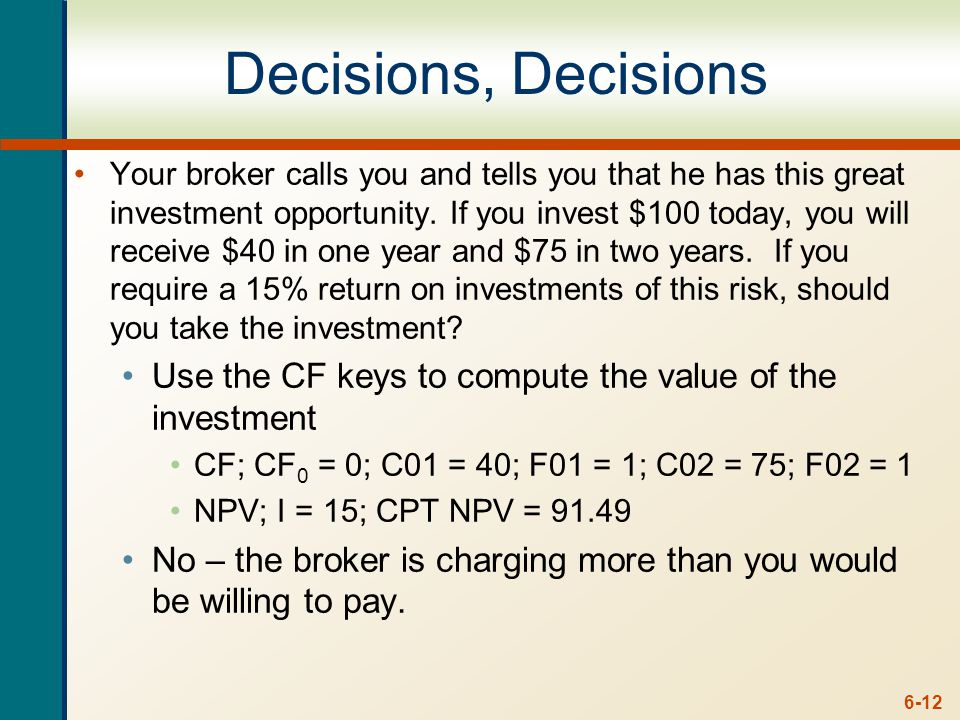 6-12 Decisions, Decisions Your broker calls you and tells you that he has this great investment opportunity.
