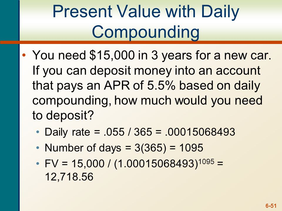 6-51 Present Value with Daily Compounding You need $15,000 in 3 years for a new car.