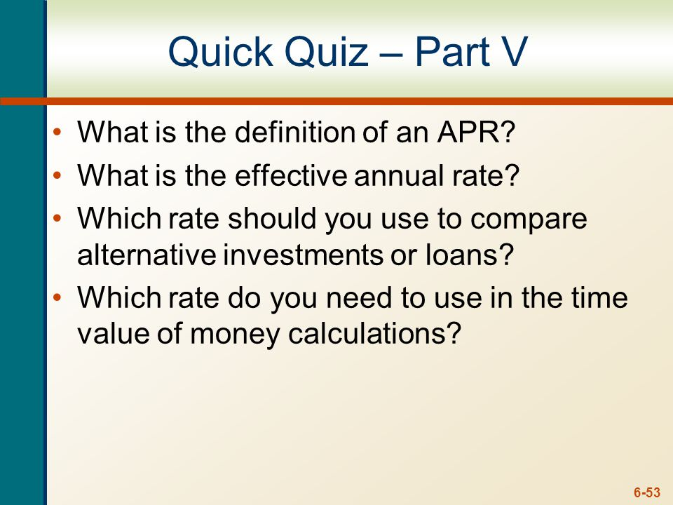 6-53 Quick Quiz – Part V What is the definition of an APR.