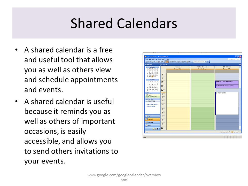 Shared Calendars A shared calendar is a free and useful tool that allows you as well as others view and schedule appointments and events.