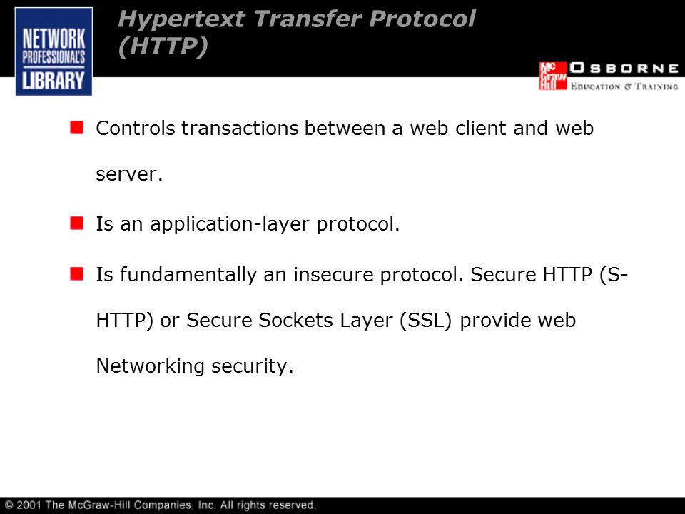 Hypertext Transfer Protocol (HTTP) Controls transactions between a web client and web server.