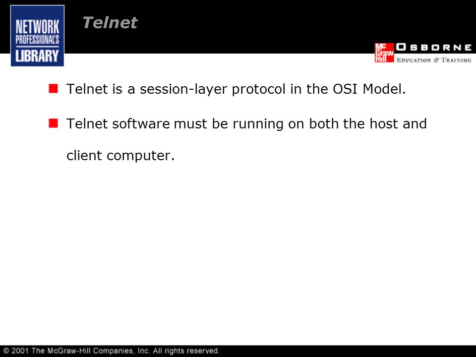 Telnet Telnet is a session-layer protocol in the OSI Model.
