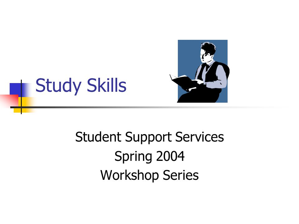 Study Skills Student Support Services Spring 2004 Workshop Series