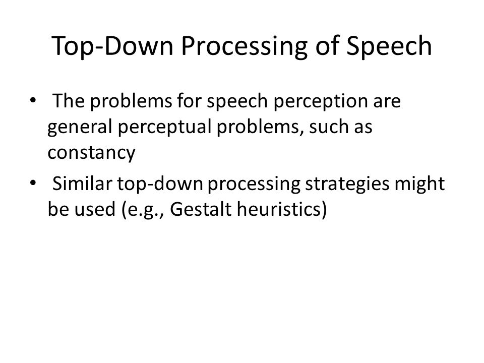 Top-Down Processing of Speech McGurk Effect: phoneme perception is affected by visual cues about lip movements demonstrates effect of visual information on speech perception