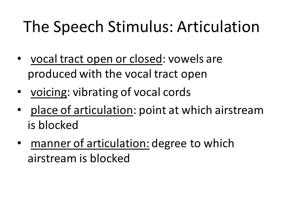 The Speech Stimulus Spoken words are composed of phonemes phoneme: smallest unit of speech that affects the meaning of a word