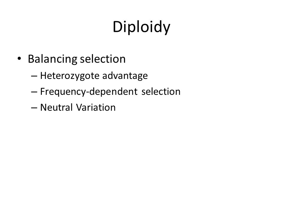 Diploidy Balancing selection – Heterozygote advantage – Frequency-dependent selection – Neutral Variation