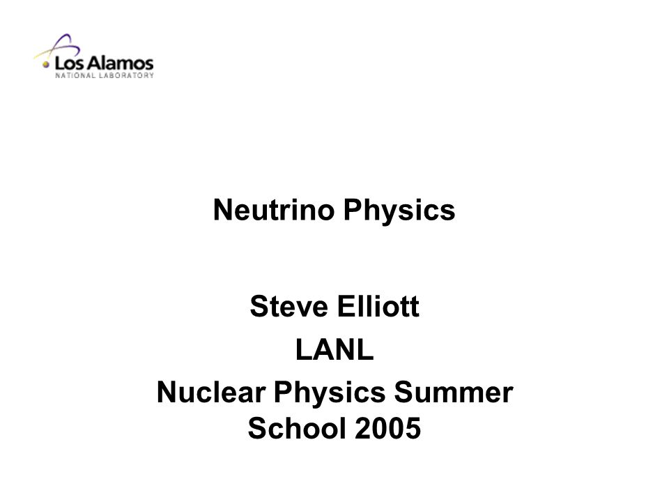 Neutrino Physics Steve Elliott LANL Nuclear Physics Summer School 2005
