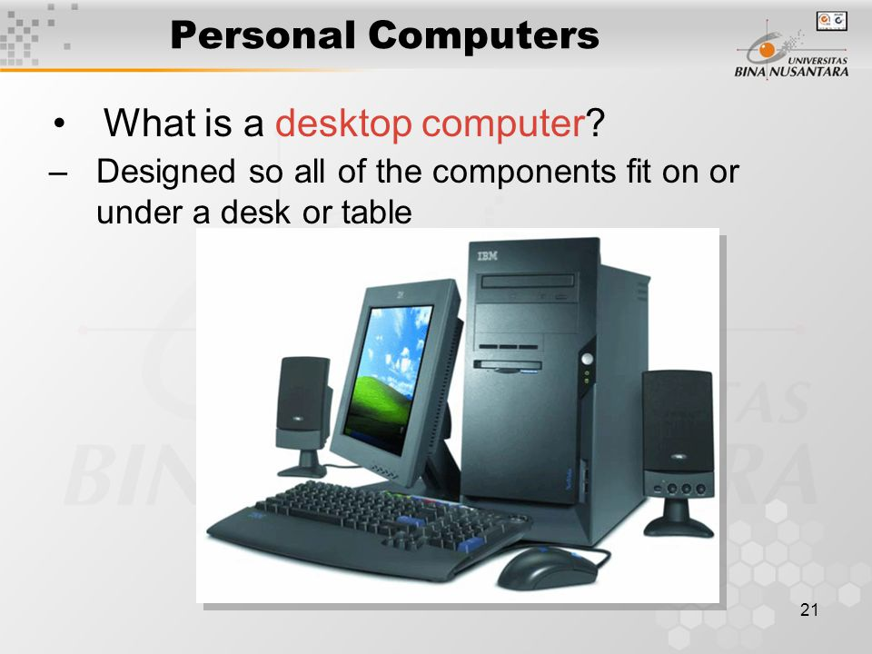 21 Personal Computers What is a desktop computer.