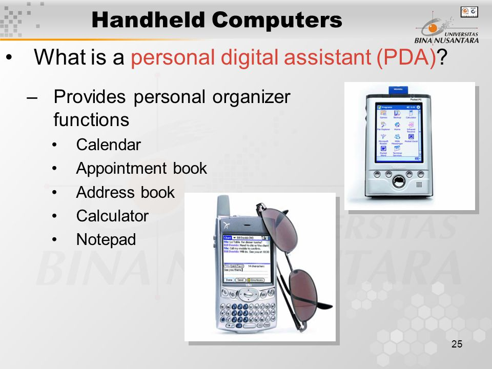 25 Handheld Computers What is a personal digital assistant (PDA).