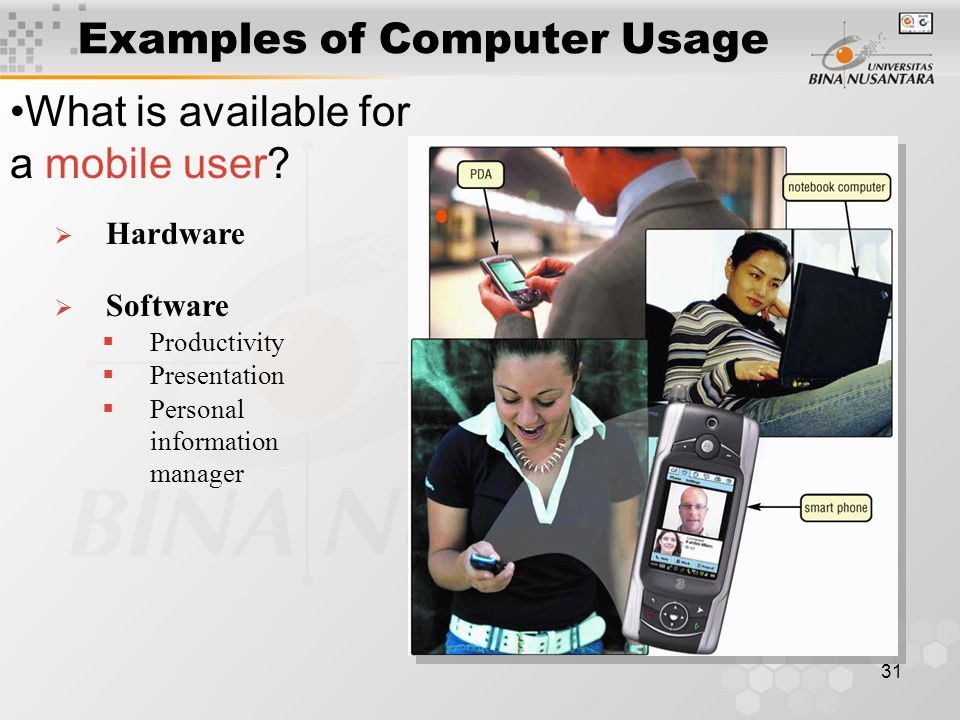 31  Hardware Examples of Computer Usage What is available for a mobile user.