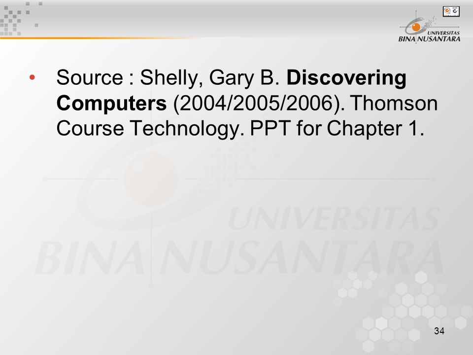 34 Source : Shelly, Gary B. Discovering Computers (2004/2005/2006).