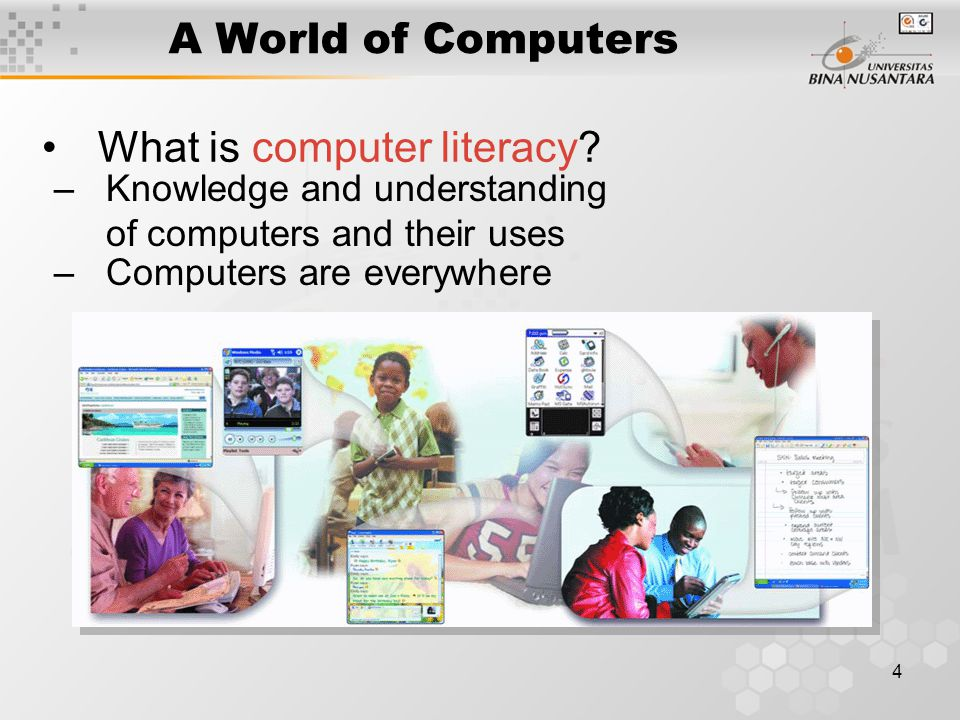 4 A World of Computers What is computer literacy.