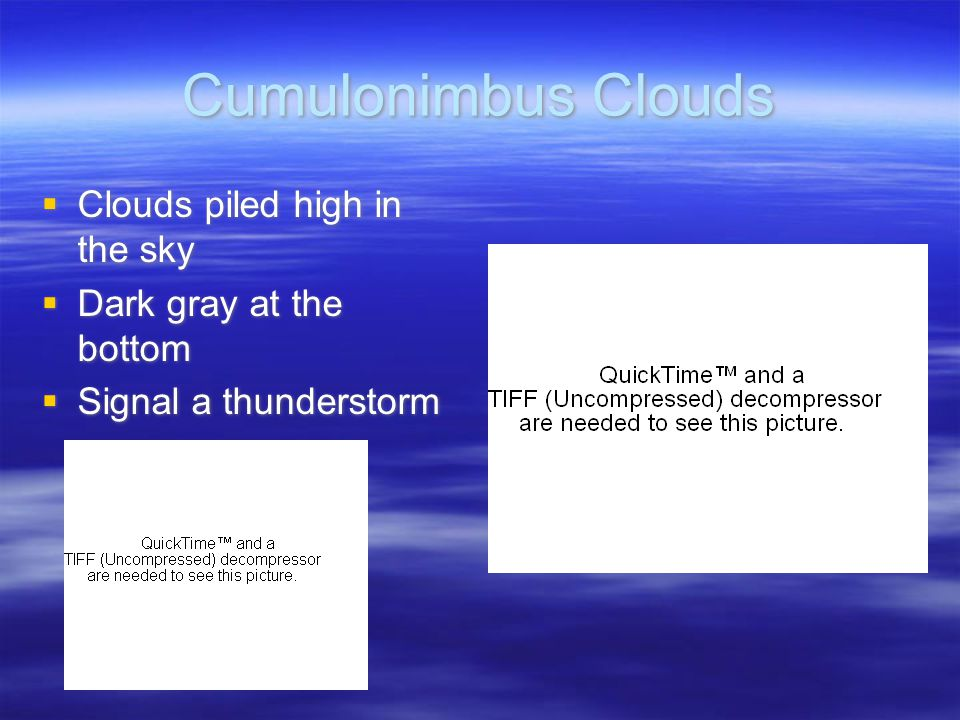 Cumulonimbus Clouds  Clouds piled high in the sky  Dark gray at the bottom  Signal a thunderstorm  Clouds piled high in the sky  Dark gray at the bottom  Signal a thunderstorm