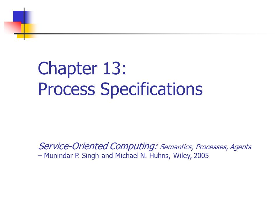 Chapter 13: Process Specifications Service-Oriented Computing: Semantics, Processes, Agents – Munindar P.