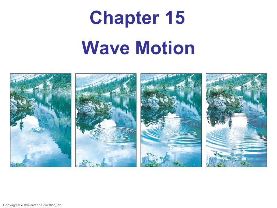 Copyright © 2009 Pearson Education, Inc. Chapter 15 Wave Motion
