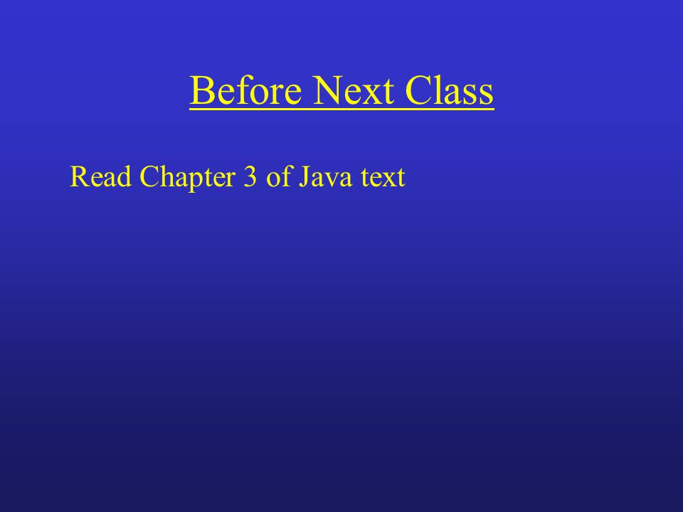 Before Next Class Read Chapter 3 of Java text