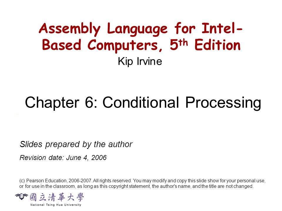 CS2422 Assembly Language and System Programming Assembly Language for Intel- Based Computers, 5 th Edition Chapter 6: Conditional Processing (c) Pearson Education,